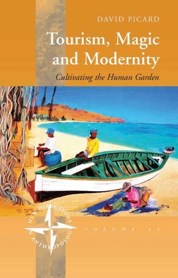 Tourism, Magic and Modernity: Cultivating the Human Garden - Picard, David, Dr.