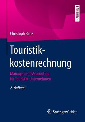Touristikkostenrechnung: Management-Accounting Fur Touristik-Unternehmen - Benz, Christoph
