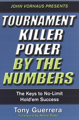 Tournament Killer Poker by the Numbers: The Keys to No-Limit Hold'em Success - Guerrera, Tony