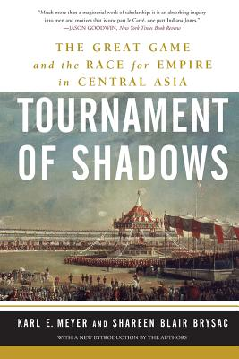 Tournament of Shadows: The Great Game and the Race for Empire in Central Asia - Brysac, Shareen Blair