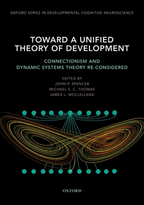 Toward a Unified Theory of Development: Connectionism and Dynamic Systems Theory Re-Considered - Spencer, John