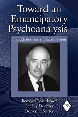 Toward an Emancipatory Psychoanalysis: Brandchaft's Intersubjective Vision - Sorter, Dorienne (Editor)