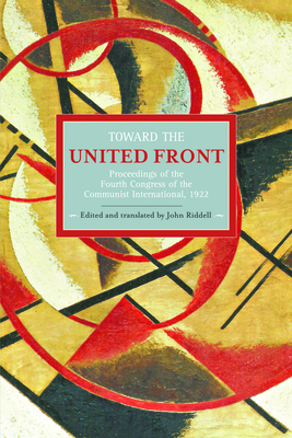 Toward the United Front: Proceedings of the Fourth Congress of the Communist International, 1922 - Riddell, John (Editor)