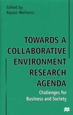 Towards a Collaborative Environment Research Agenda: Challenges for Business and Society - Warhurst, Alyson (Editor)