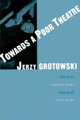 Towards a Poor Theatre - Grotowski, Jerzy, and Barba, Eugenio, Professor (Editor)