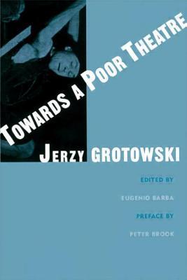 Towards a Poor Theatre - Grotowski, Jerzy, and Barba, Eugenio, Professor (Editor)