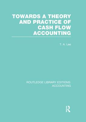 Towards a Theory and Practice of Cash Flow Accounting - Lee, T. A. (Editor), and Parker, Robert H. (Editor)