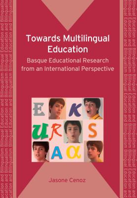 Towards Multilingual Education: Basque Educational Research from an International Perspective - Cenoz, Jasone, Dr.
