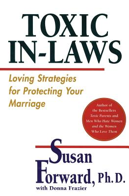 Toxic In-Laws: Loving Strategies for Protecting Your Marriage - Forward, Susan, Dr.