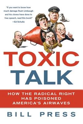 Toxic Talk: How the Radical Right Has Poisoned America's Airwaves - Press, Bill