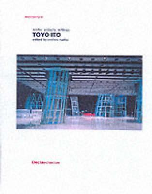 Toyo Ito: Works Projects Writing - Maffei, Andrea, and Ito, Toyoo
