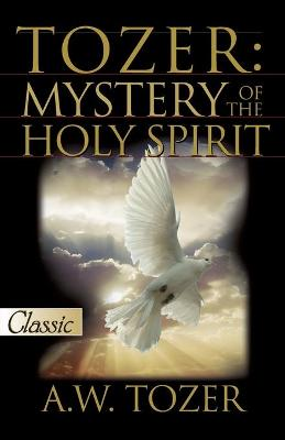 Tozer: Mystery of the Holy Spirit - Tozer, A W, and Snyder, James (Editor)