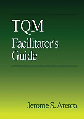 TQM Facilitator's Guide - Arcaro, Jerry