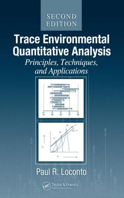 Trace Environmental Quantitative Analysis: Principles, Techniques and Applications, Second Edition - Loconto, Paul R