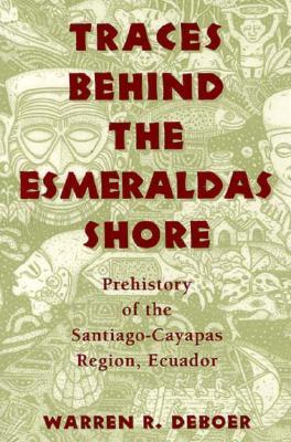 Traces Behind the Esmeraldas Shore - Deboer, Warren R, Dr., Ph.D.