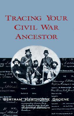 Tracing Your Civil War Ancestor - Groene, Bertram H