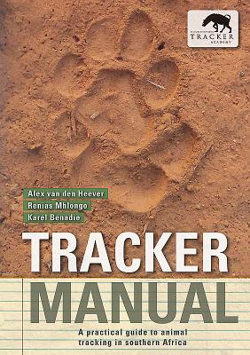 Tracker manual: A practical guide to animal tracking in southern Africa - Heever, Alex van den, and Mhlongo, Renias