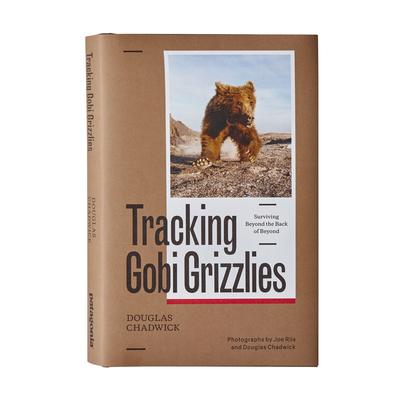 Tracking Gobi Grizzlies: Surviving Beyond the Back of Beyond - Chadwick, Douglas H. (Photographer), and Riis, Joe (Photographer)