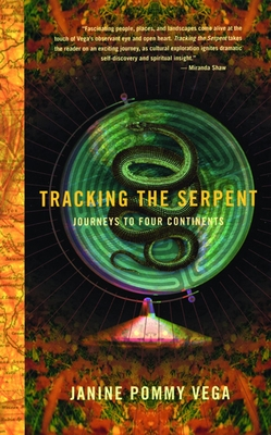 Tracking the Serpent: Journeys Into Four Continents - Vega, Janine Pommy