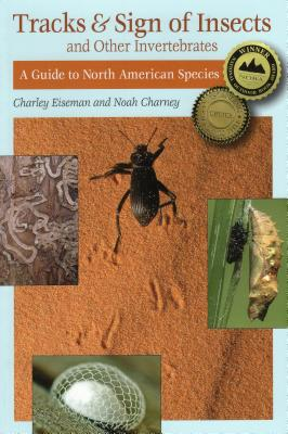 Tracks & Sign of Insects & Other Invertebrates: A Guide to North American Species - Charney, Noah, and Eiseman, Charley