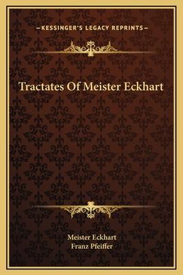 Tractates of Meister Eckhart - Eckhart, Meister, and Pfeiffer, Franz