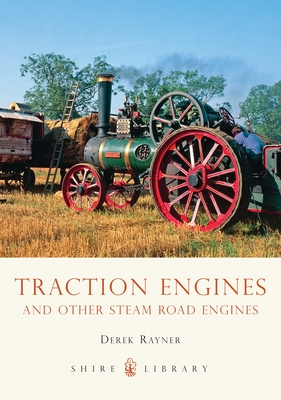 Traction Engines and Other Steam Road Engines - Rayner, Derek A