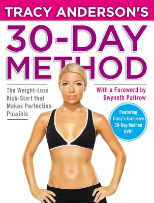 Tracy Anderson's 30-Day Method: The Weight-Loss Kick-Start That Makes Perfection Possible - Anderson, Tracy, and Paltrow, Gwyneth, Dr. (Foreword by)