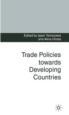 Trade Policies towards Developing Countries - Hirata, Akira (Editor), and Yamazawa, Ippei (Editor)