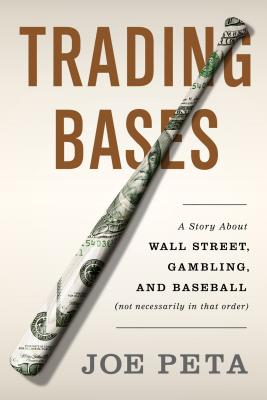 Trading Bases: A Story about Wall Street, Gambling, and Baseball (Not Necessarily in That Order) - Peta, Joe