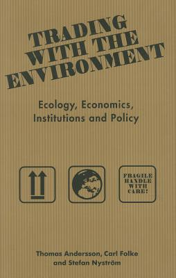 Trading with the Environment: Ecology, Economics, Institutions and Policy - Andersson, Thomas