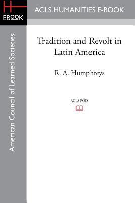 Tradition and Revolt in Latin America - Humphreys, Robert Allen
