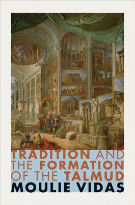 Tradition and the Formation of the Talmud - Vidas, Moulie