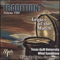 Tradition, Vol. 8: Legacy of the March - Texas A&M University Wind Symphony; Timothy Rhea (conductor)