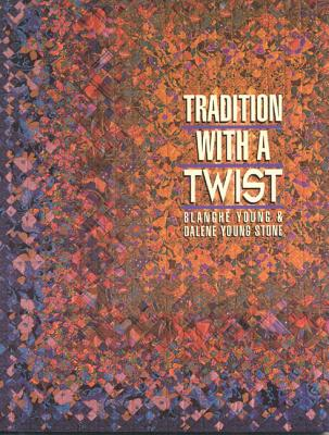 Tradition with a Twist- Print-On-Demand: Variations on Your Favorite Quilts - Young, Blanche, and Young-Stone, Dalene