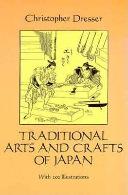 Traditional Arts and Crafts of Japan - Dresser, Christopher, Professor