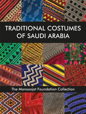 Traditional Costumes of Saudi Arabia: The Mansoojat Foundation Collection - Alireza, Hamida (Editor), and Wilding, Richard (Editor)