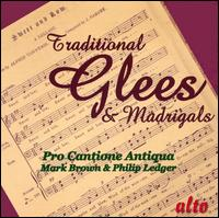 Traditional Glees & Madrigals - Pro Cantione Antiqua (choir, chorus)