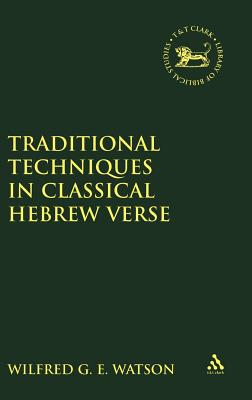 Traditional Techniques in Classical Hebrew Verse - Watson, Wilfred G E