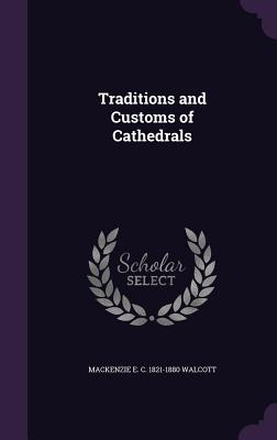 Traditions and Customs of Cathedrals - Walcott, MacKenzie E C 1821-1880