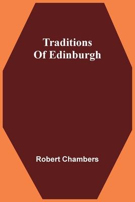 Traditions Of Edinburgh - Chambers, Robert