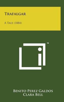Trafalgar: A Tale (1884) - Galdos, Benito Perez, Professor, and Bell, Clara (Translated by)
