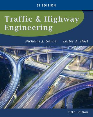Traffic and Highway Engineering, Si Edition - Garber, Nicholas J, and Hoel, Lester A
