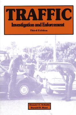 Traffic Investigation and Enforcement - Schultz, Donald O., and Hunt, Derald D.