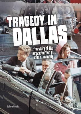 Tragedy in Dallas: The Story of the Assassination of John F. Kennedy - Otfinoski, Steven