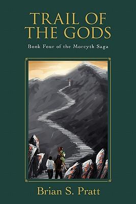 Trail of the Gods: Book Four of the Morcyth Saga - Pratt, Brian S
