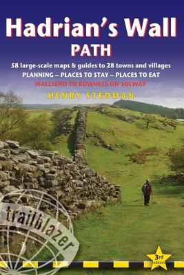Trailblazer: Hadrian's Wall Path: Wallsend to Bowness-On-Solway: Planning, Places to Stay, Places to Eat - Stedman, Henry