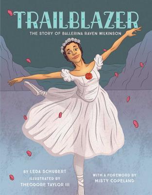 Trailblazer: The Story of Ballerina Raven Wilkinson - Schubert, Leda