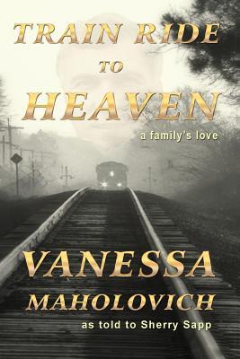 Train Ride to Heaven - Maholovich, Vanesa, and Sapp, Sherry, and Faulkner, Joyce (Designer)