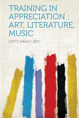 Training in Appreciation: Art, Literature, Music - 1873-, Catty Nancy
