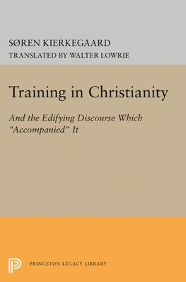Training in Christianity - Kierkegaard, Soren, and Lowrie, Walter (Translated by)